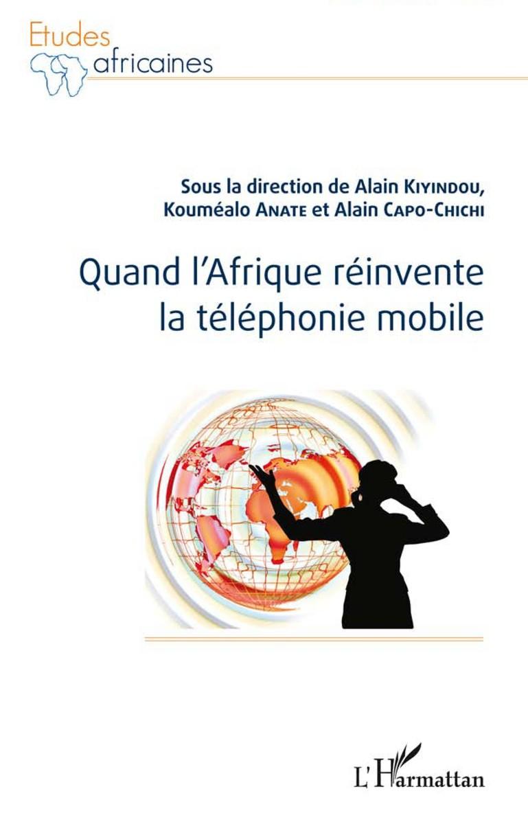 """... la téléphonie mobile sous la direction de Alain Kiyindou , Kouméalo  Anaté et Alain Capo-Chichi chez L'Harmattan, """"Études africaines"""", 2015, 266  p."""